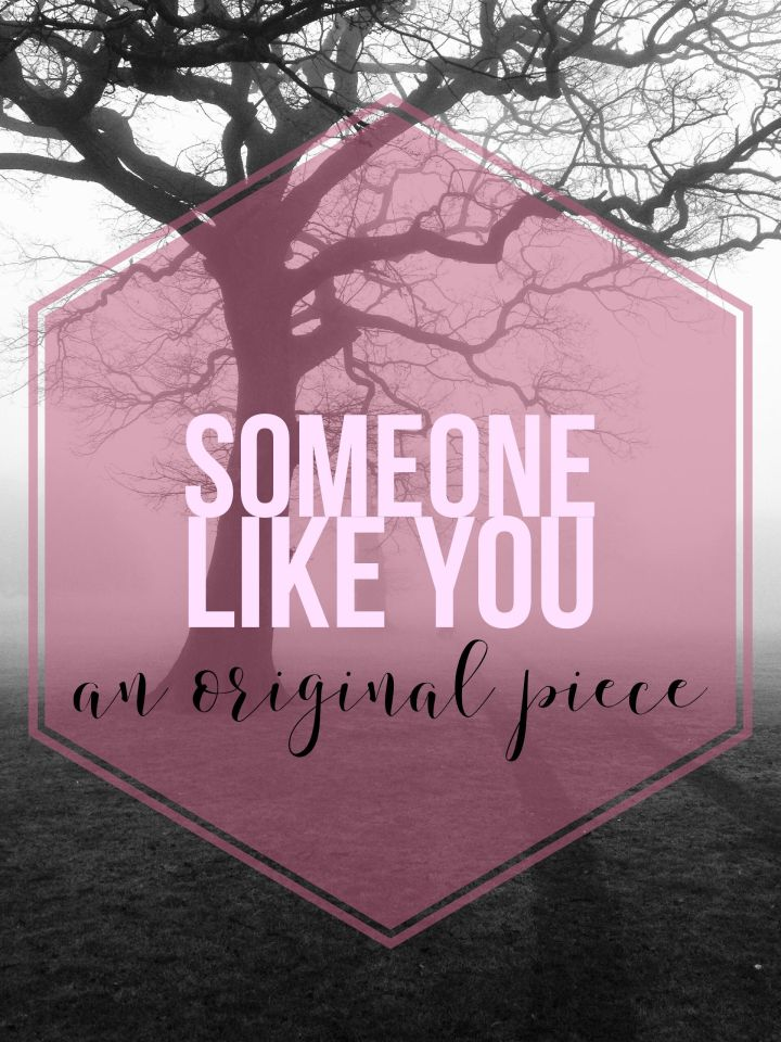 Someone Like You: An Original Piece