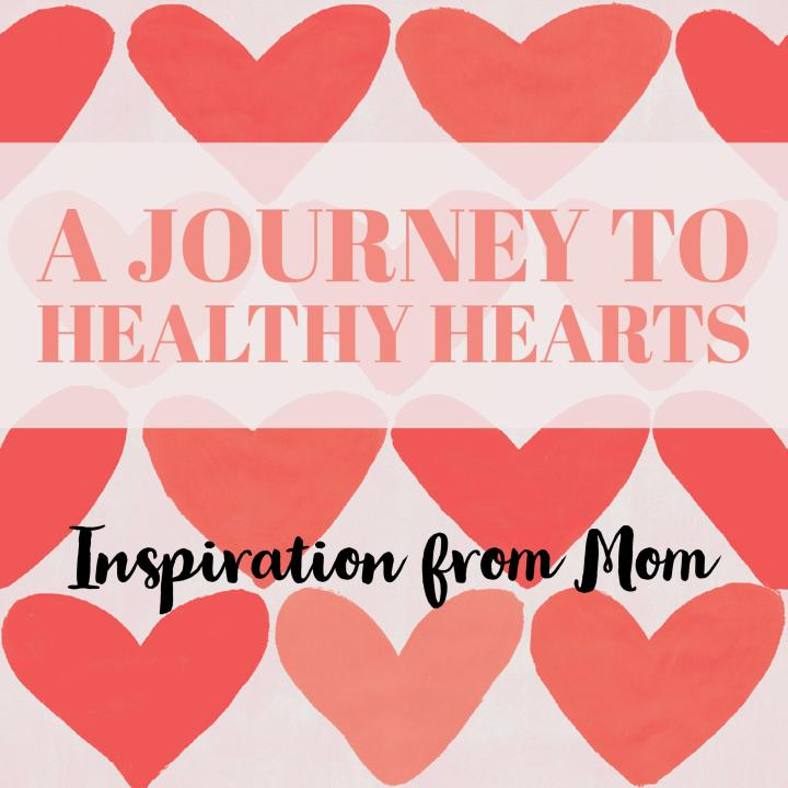Journey to Healthy Hearts: Inspiration from Mom